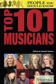 Top 101 Musicians ebook by Britannica Educational Publishing,Shalini Saxena