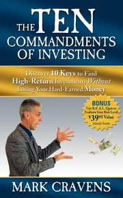 The Ten Commandments of Investing - Discover 10 Keys to Find High-Return Investments Without Losing Your Hard-Earned Money ebook by Mark Cravens