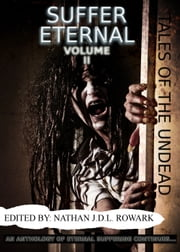 Tales of the Undead - Suffer Eternal: volume II ebook by Nathan J.D.L. Rowark,Rita Dinis,Mathias Jansson