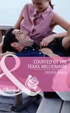 Courted by the Texas Millionaire (Mills & Boon Cherish) (St. Valentine, Texas, Book 1) ebook by Crystal Green