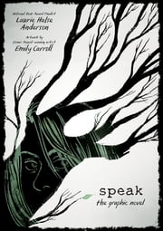Speak: The Graphic Novel ebook by Laurie Halse Anderson, Emily Carroll