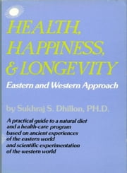 Health, Happiness, & Longevity: Eastern and Western Approach ebook by Dr. Sukhraj Dhillon