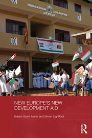 New Europe's New Development Aid ebook by Balázs Szent-Iványi,Simon Lightfoot