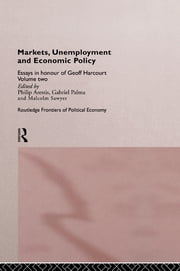 Markets, Unemployment and Economic Policy - Essays in Honour of Geoff Harcourt, Volume Two ebook by Philip Arestis,Gabriel Palma,Malcolm Sawyer