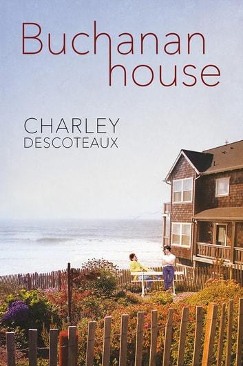 Buchanan House ebook by Charley Descoteaux