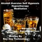 Alcohol Aversion Self Hypnosis Hypnotherapy Meditation audiobook by Key Guy Technology