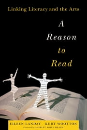 A Reason to Read - Linking Literacy and the Arts ebook by Eileen Landay,Kurt Wootton