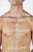 Earning The Raise With A Threesome: The Beta Gets Fucked In The Ass By His Boss While His Wife Watches ebook by J.S. Lee