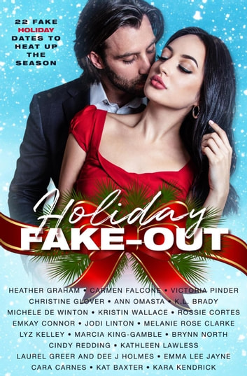 Holiday Fake-out 22 Fake Holiday Dates to Heat Up the Season eBook by Heather Graham,Carmen Falcone,Victoria Pinder,Christine Glover,Ann Omasta,K.L. Brady,Michele De Winton,Kristin Wallace,Rossie Cortes,EmKay Connor,Jodi Linton,Melanie Rose Clarke,Lyz Kelley,Marcia King-Gamble,Brynn North,Cindy Redding,Kathleen Lawless,Laurel Greer,Dee J Holmes,Emma Lee Jayne,Cara Carnes,Kat Baxter,Kara Kendrick