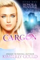 Honor & Privilege - Cargon Trilogy, #1 ebook by Kimberly Gould