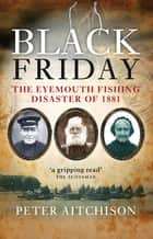 Black Friday - The Eyemouth Fishing Disaster of 1881 ebook by Peter Aitchison