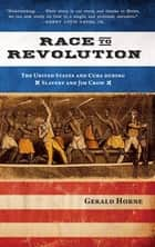 Race to Revolution - The U.S. and Cuba during Slavery and Jim Crow ebook by Gerald Horne