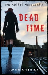 The Murder Notebooks: Dead Time ebook by Anne Cassidy