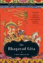 The Bhagavad Gita: A New Translation ebook by Gavin Flood,Charles Martin