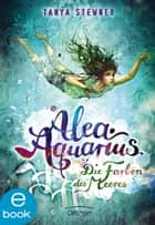 Alea Aquarius. Die Farben des Meeres ebook by Tanya Stewner, Claudia Carls