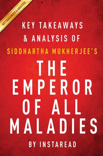 Summary of The Emperor of All Maladies - by Siddhartha Mukherjee | Includes Analysis ebook by Instaread Summaries