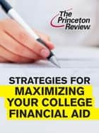 Strategies for Maximizing Your College Financial Aid ebook de Kalman Chany,Princeton Review