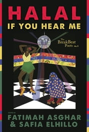 The BreakBeat Poets Vol. 3 - Halal If You Hear Me ebook by Fatimah Asghar, Safia Elhillo