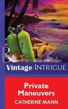 Private Maneuvers (Mills & Boon Vintage Intrigue) ebook by Catherine Mann
