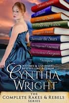 The Complete Rakes & Rebels Series - A 9-Book Set of Raveneau & Beauvisage Family Historical Romances ebook by Cynthia Wright