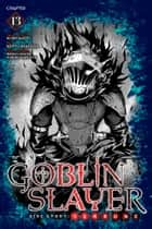 Goblin Slayer Side Story: Year One, Chapter 13 ebook by Kumo Kagyu, Kento Sakaeda, Shingo Adachi, Noboru Kannatuki