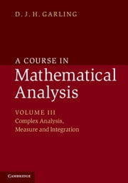 A Course in Mathematical Analysis: Volume 3, Complex Analysis, Measure and Integration ebook by D. J. H. Garling