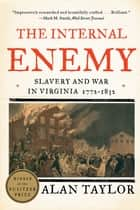 The Internal Enemy: Slavery and War in Virginia, 1772-1832 ebook by Alan Taylor