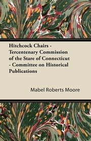 Hitchcock Chairs - Tercentenary Commission of the Stare of Connecticut - Committee on Historical Publications ebook by Kobo.Web.Store.Products.Fields.ContributorFieldViewModel