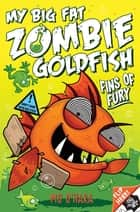 My Big Fat Zombie Goldfish: Fins of Fury: Book 3 ebook by Mo O'Hara