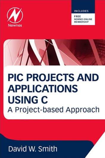 PIC Projects and Applications using C - A Project-based Approach ebook by David W Smith