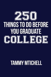 250 Things To Do Before You Graduate College ebook by Tammy Mitchell