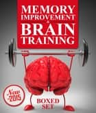Memory Improvement & Brain Training: Unlock the Power of Your Mind and Boost Memory in 30 Days - Unlock the Power of Your Mind and Boost Memory in 30 Days ebook by Speedy Publishing
