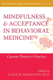 Mindfulness and Acceptance in Behavioral Medicine - Current Theory and Practice ebook by Lance McCracken
