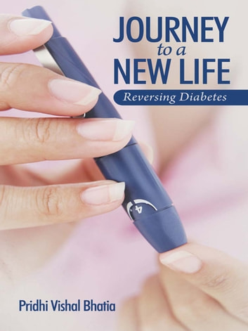 Journey to a New Life - Reversing Diabetes ebook by Pridhi Vishal Bhatia