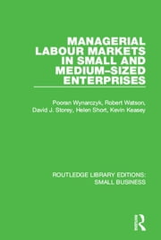 Managerial Labour Markets in Small and Medium-Sized Enterprises ebook by Pooran Wynarczyk, Robert Watson, David J. Storey,...