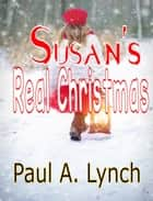 Susan's Real Christmas ebook by paul lynch