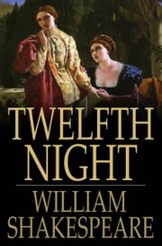 Twelfth Night - Or, What You Will ebook by William Shakespeare