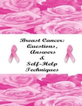 Breast Cancer: Questions, Answers & Self-Help Techniques ebook by Stacey Chillemi