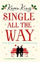Single All the Way - An unputdownable and uplifting Christmas romance ebook by Karen King
