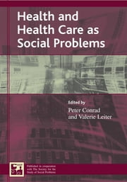 Health and Health Care as Social Problems ebook by Peter Conrad,Valerie Leiter