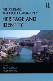 The Ashgate Research Companion to Heritage and Identity ebook by Peter Howard,Brian Graham