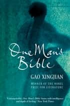 One Man's Bible ebook by Gao Xingjian, Mabel Lee
