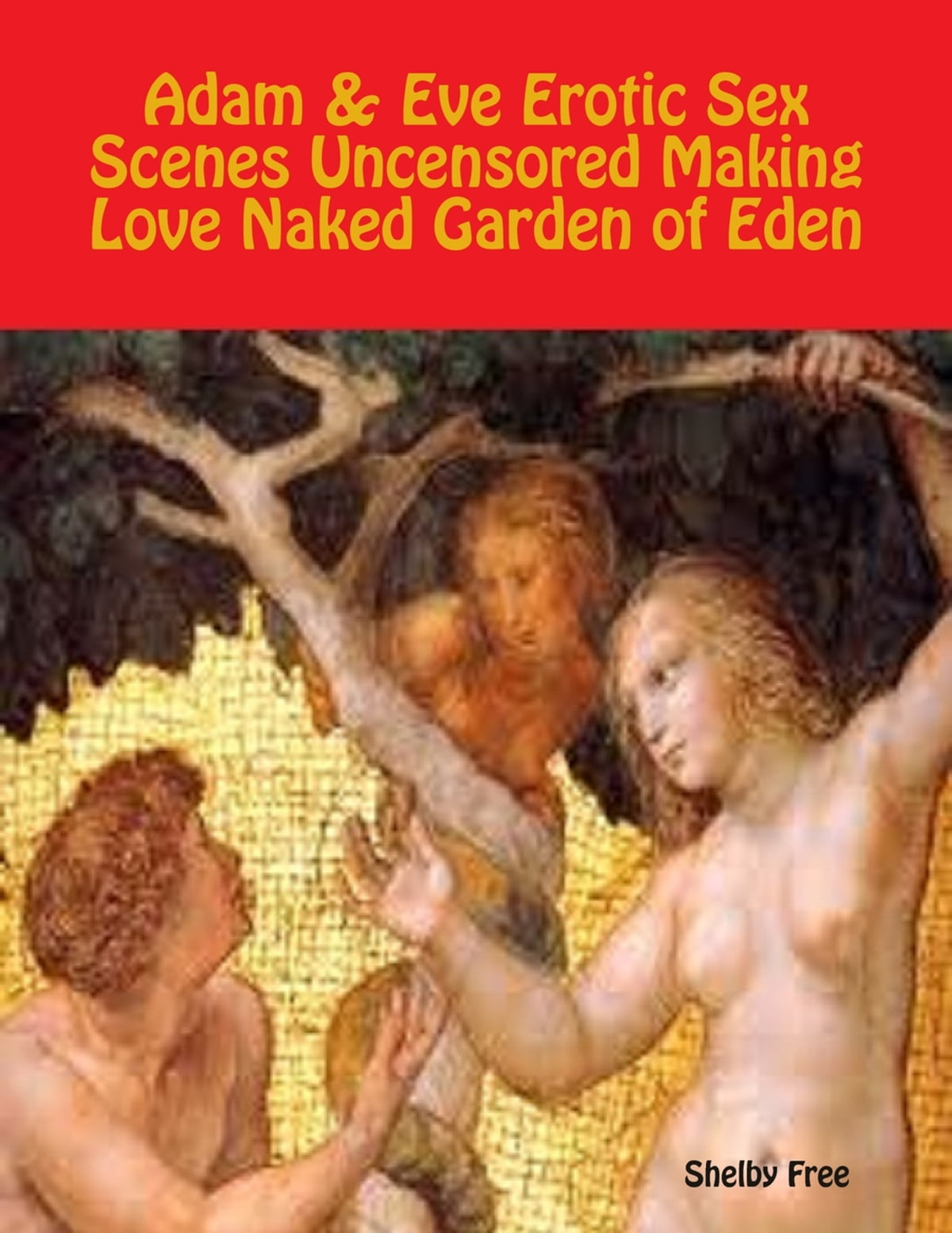 Adam & Eve Erotic Sex Scenes Uncensored: Making Love Naked Garden of Eden  eBook by Shelby Free | Rakuten Kobo