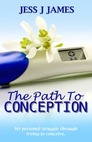 The Path to Conception ebook by Jess James