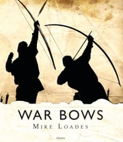 War Bows - Longbow, crossbow, composite bow and Japanese yumi eBook by Mike Loades