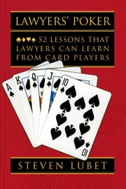 Lawyers Poker: 52 Lessons that Lawyers Can Learn from Card Players ebook by Steven Lubet