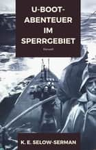 U-Boot-Abenteuer im Sperrgebiet eBook by K. E. Selow-Serman