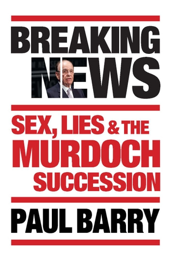 Breaking News - Sex, lies and the Murdoch succession ebook by Paul Barry