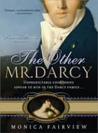 The Other Mr. Darcy - Did you know Mr. Darcy had an American cousin? ebook by Monica Fairview