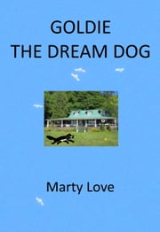 Goldie the Dream Dog ebook by Marty Love